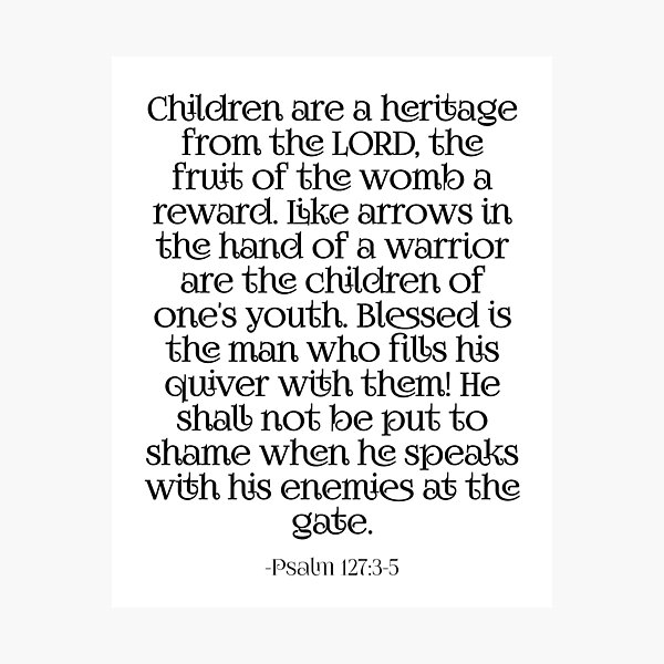 Children Are a Heritage Psalm 127 Photographic Print