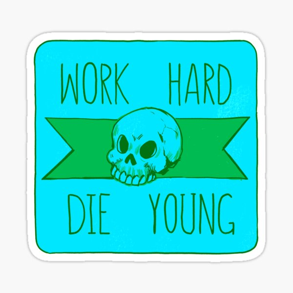 Work Hard Die Young Cold colors Sticker
