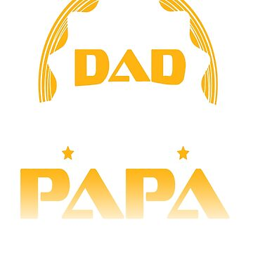 Being Dad Is An Honor Being Papa Is Priceless - Best Gift for Papa This Father's Day by Muggies