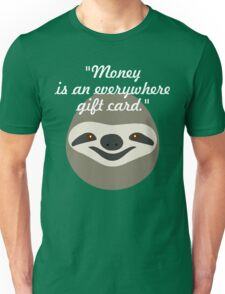 Money is an everywhere gift card - Stoner Sloth T-Shirt