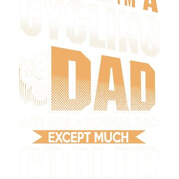 I'm A Cycling Dad - Funny And Cool Gift For Father's Day by Muggies
