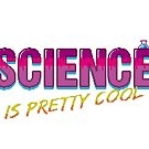 Science is Pretty Cool by Simon Alenius