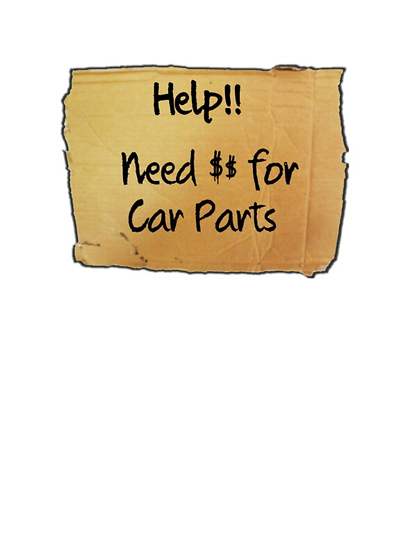Need money for car parts\