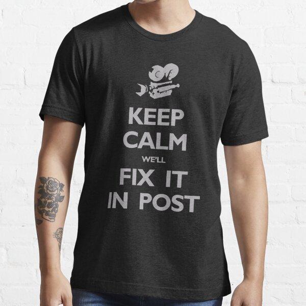 Keep Calm We'll Fix it in Post Essential T-Shirt
