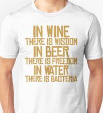 In wine there is wisdom, in beer there is freedom, in water there is bacteria T-Shirt