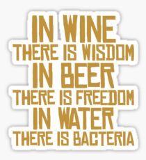 In wine there is wisdom, in beer there is freedom, in water there is bacteria Sticker