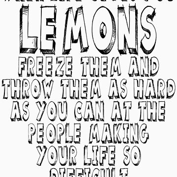When life gives you lemons freeze them and throw them as hard as you can at the people making your life so difficult by SlubberBub