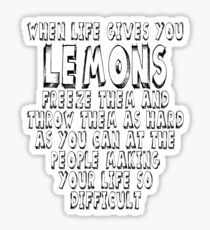 When life gives you lemons freeze them and throw them as hard as you can at the people making your life so difficult Sticker