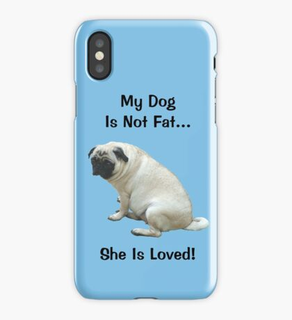 My Dog is Not Fat! She is Loved iPhone Case