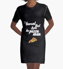 """""""I learnt that from the pizzaman"""" Graphic T-Shirt Dress"""