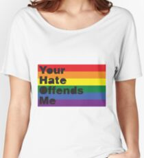 Your Hate Offends Me Women's Relaxed Fit T-Shirt
