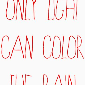 Only light can color the rain by Egery