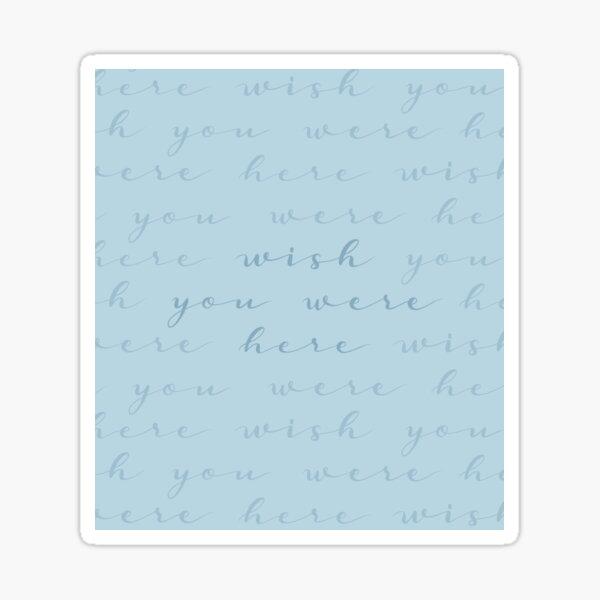 """""""WISH YOU WERE HERE"""" // Blue Seafoam Aqua Calligraphy Art Sticker"""