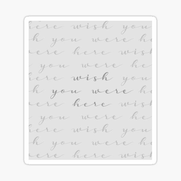 """WISH YOU WERE HERE"" // Light Gray Calligraphy Art Sticker"