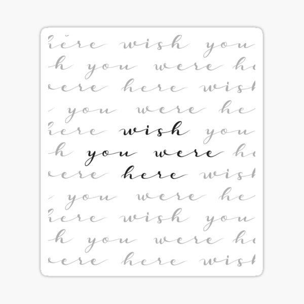 """WISH YOU WERE HERE"" // White and Black Calligraphy Art Sticker"