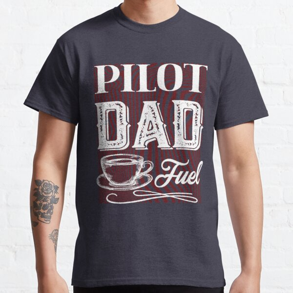 Pilot Dad Fuel Awesome Happy Fathers Day Gift For Coffee Lovers Classic T-Shirt