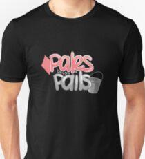 Pales Before Pails Unisex T-Shirt