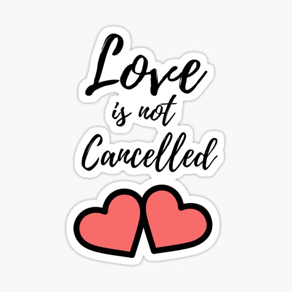 Love is not Cancelled Sticker