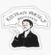 RESTRAIN YOURSELF WOMAN! Sticker