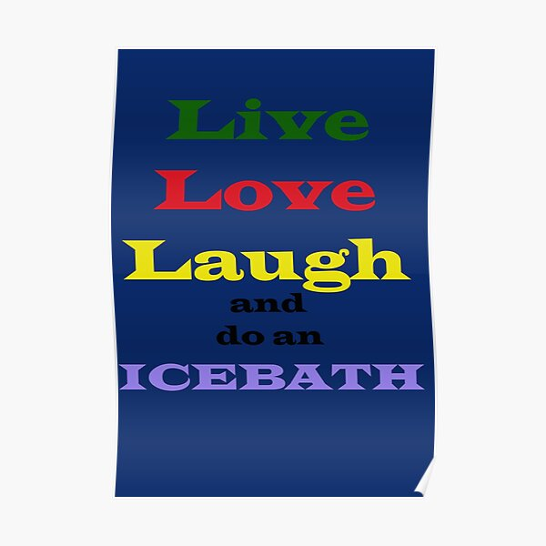Live, love, laugh, and a warm, nice ice bath Poster