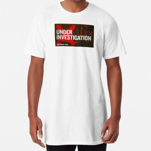 "A Rational Fear satirical podcast ""Under Investigation"" Long T-Shirt"