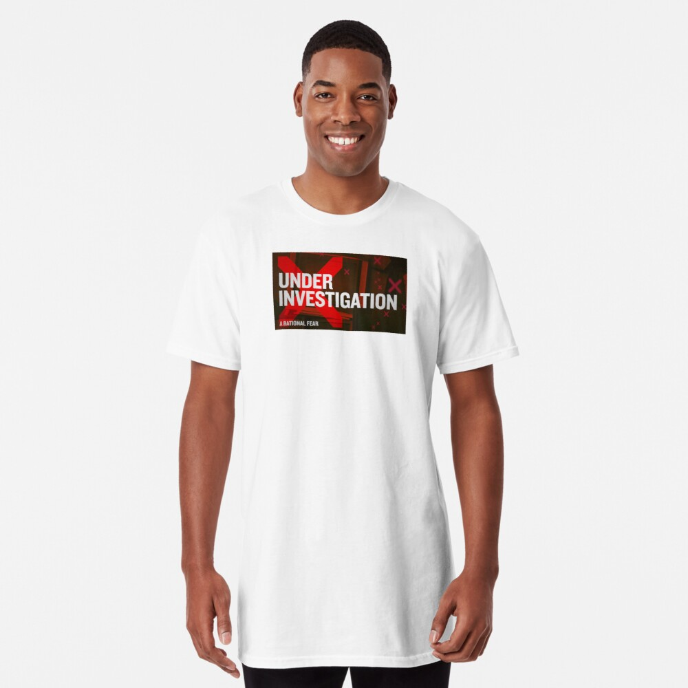 """A Rational Fear satirical podcast """"Under Investigation"""" Long T-Shirt"""