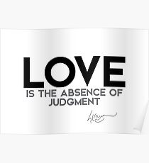 love is the absence of judgment - dalai lama Poster