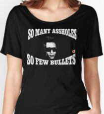 So many assholes, so few bullets Women's Relaxed Fit T-Shirt