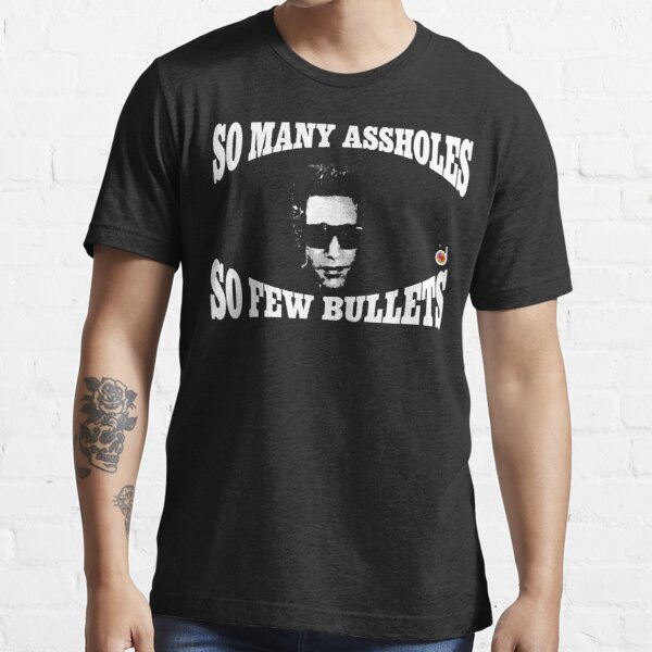 So many assholes, so few bullets Essential T-Shirt