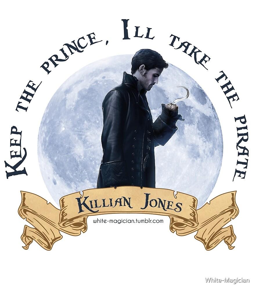 Keep the Prince, I'll take the Pirate - Killian Jones by White-Magician