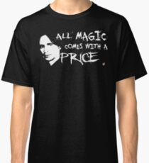 All magic comes with a price Classic T-Shirt