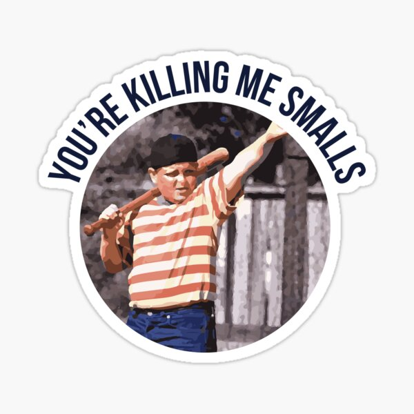 You're Killing Me Smalls - Sandlot Sticker