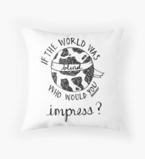 if the world was blind Throw Pillow