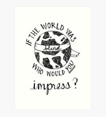 if the world was blind Art Print