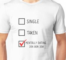 Single, Taken, Mentally Dating Jon Bon Jovi Unisex T-Shirt