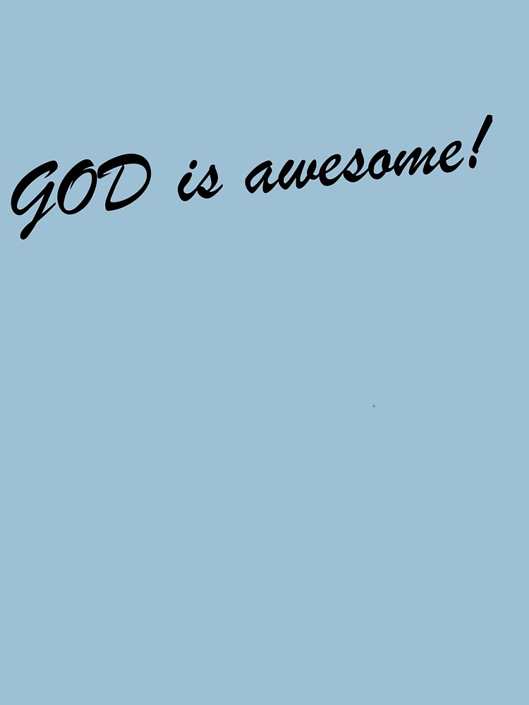 God is awesome! | Unisex T-Shirt
