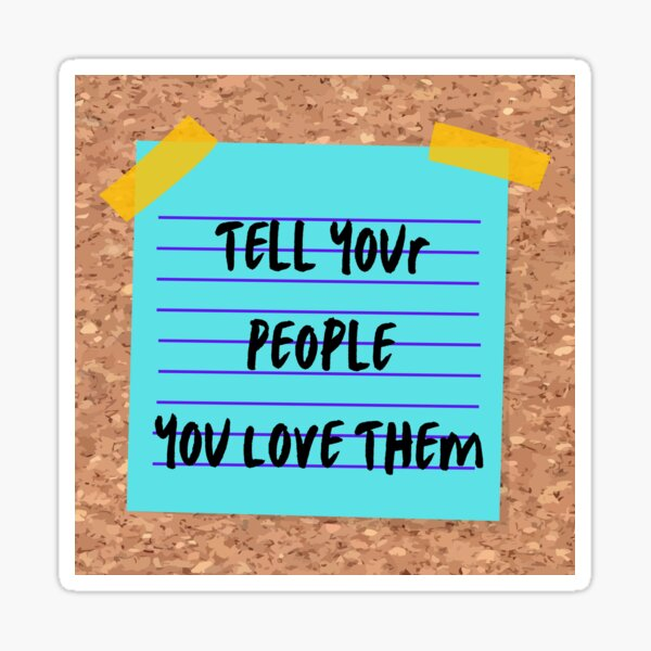 Tell Your People You Love Them Sticker