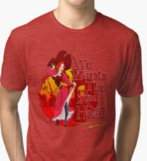 We Wants the Red Head Tri-blend T-Shirt