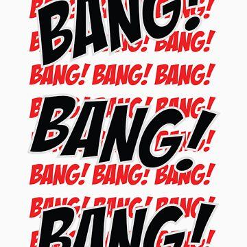 Bang Bang Bang! by Garage123