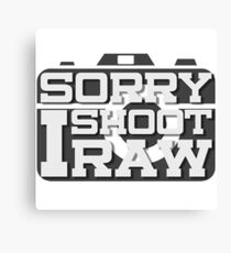Sorry I Only Shoot Raw Photographer Must Have Photography Canvas Print