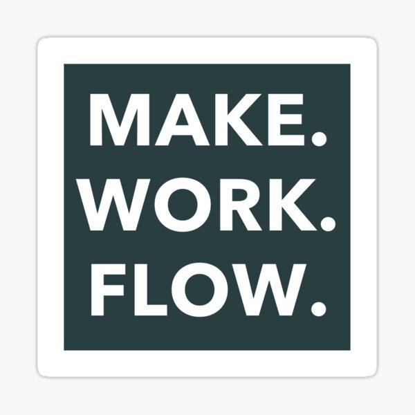Make. Work. Flow. Sticker Sticker
