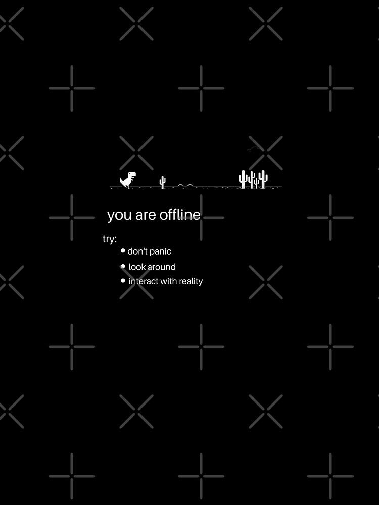 offline dinosaur you are offline don't panic look around and interact with reality by tshirtsprint