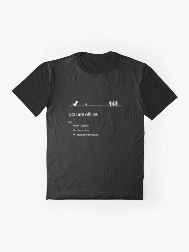 Alternate view of offline dinosaur you are offline don't panic look around and interact with reality Graphic T-Shirt