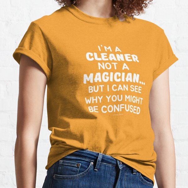 Not a Magician I'm a Cleaner Housekeeper Cleaning Lady Fun Classic T-Shirt