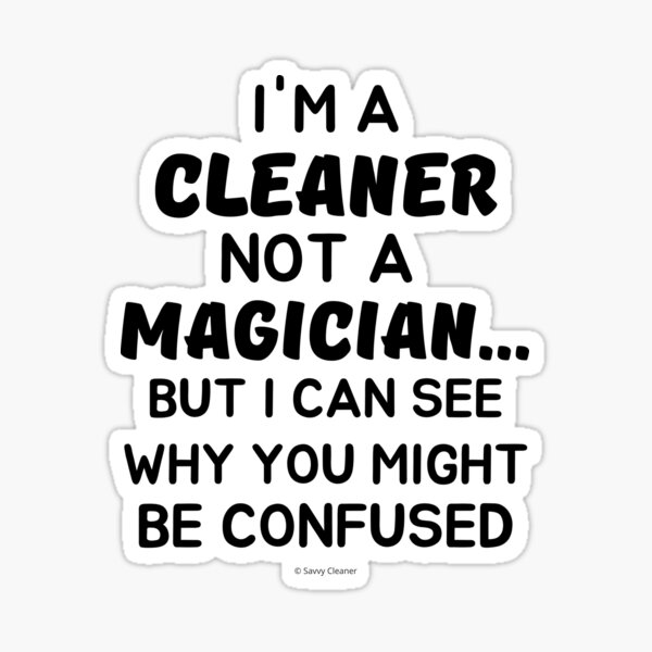 Not a Magician I'm a Cleaner Housekeeper Cleaning Lady Fun Sticker