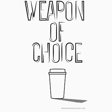 Weapon of choice (coffee) by Movement