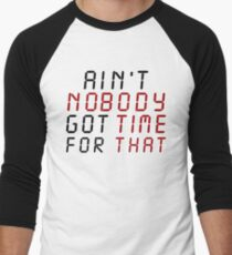 Ain't Nobody Got Time For That Men's Baseball ¾ T-Shirt