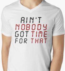 Ain't Nobody Got Time For That Men's V-Neck T-Shirt