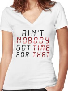 Ain't Nobody Got Time For That Women's Fitted V-Neck T-Shirt