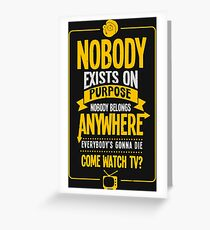 Nobody Exists On Purpose Greeting Card